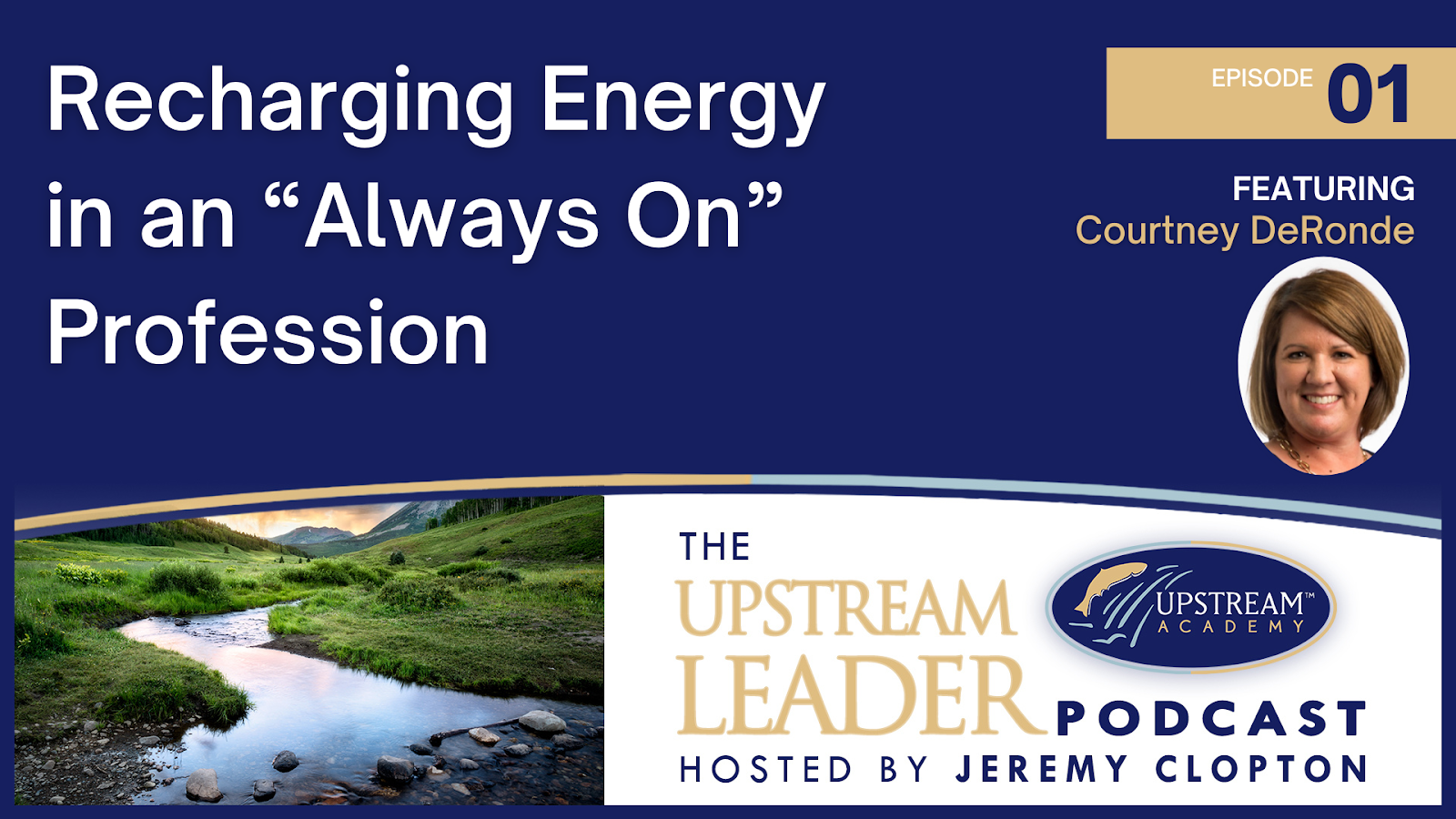 "The Upstream Leader Podcast: Episode 1: Recharging Energy in an ""Always On"" Profession
